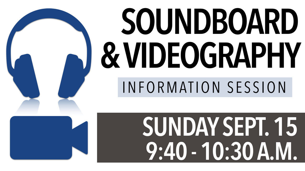 Soundboard & Videography Information Session on Sunday, Sept. 15 at 9:40 a.m.