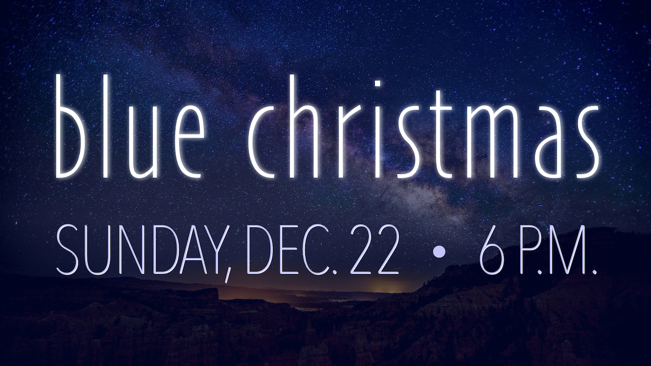 Blue Christmas Worship on Sunday, Dec. 22 at 6 p.m.