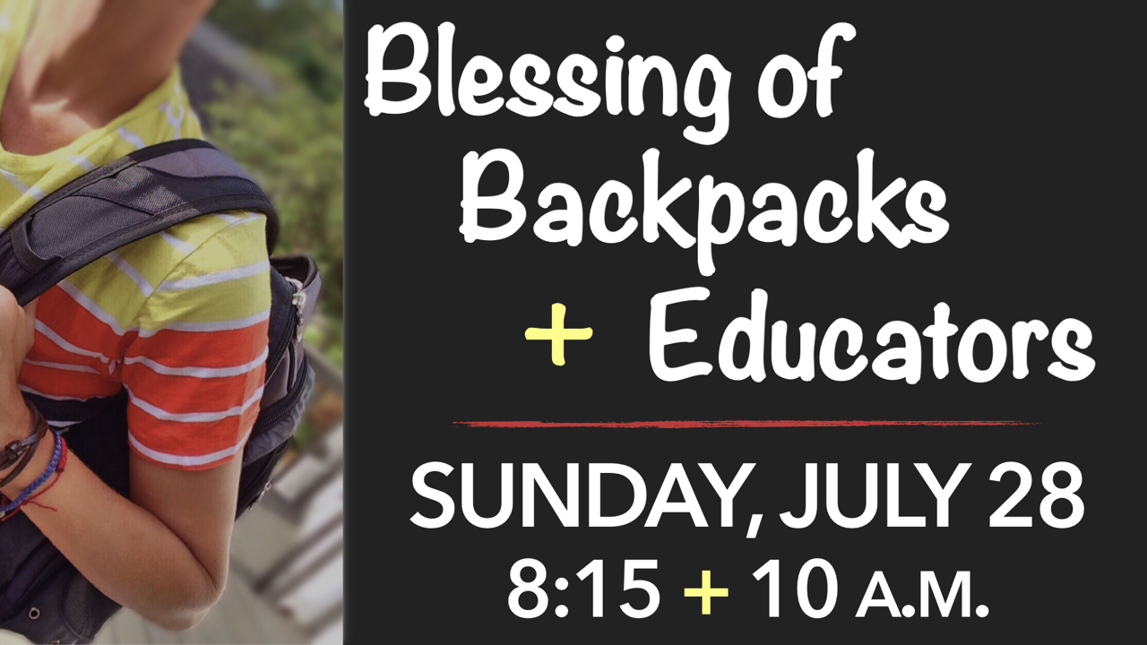 RLC Blessing of Backpacks + Educators on Sunday, July 28 at 8:15 + 10 a.m. Worship