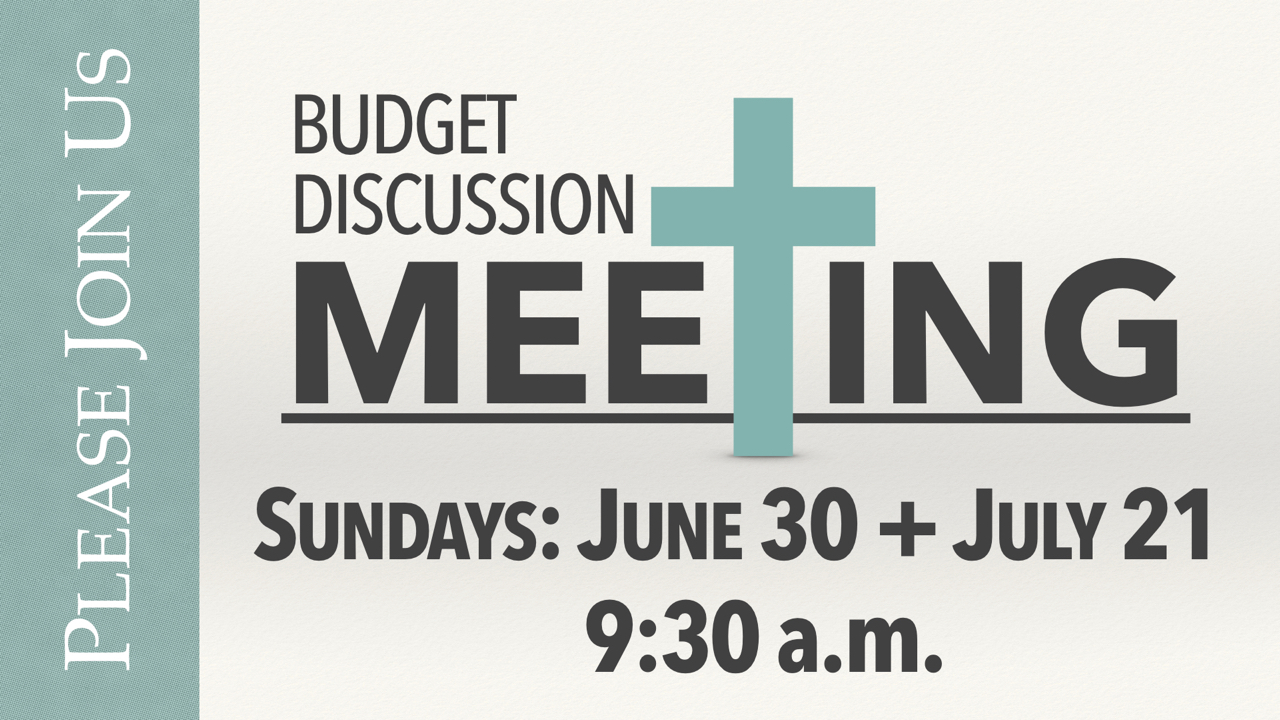 Budget Discussion Meetings on Sundays June 30 and July 21 at 9:30 a.m.