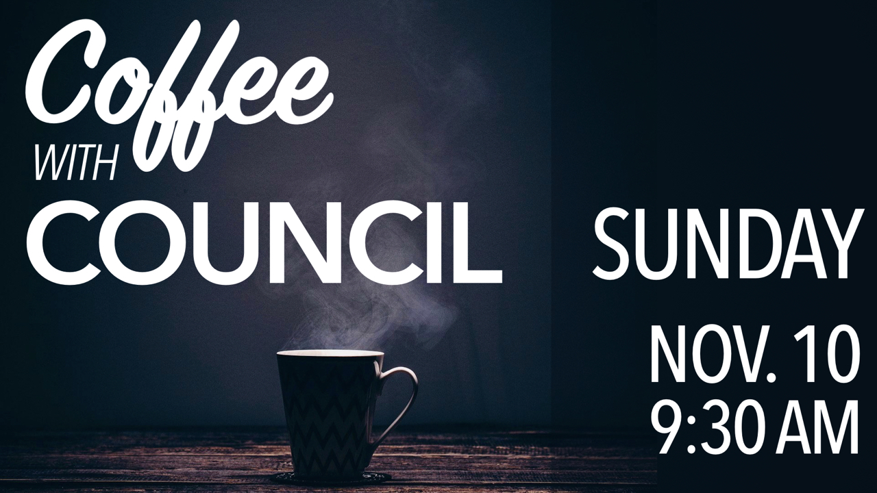 Coffee with Council on Sunday, Nov. 10 at 9:30 a.m.