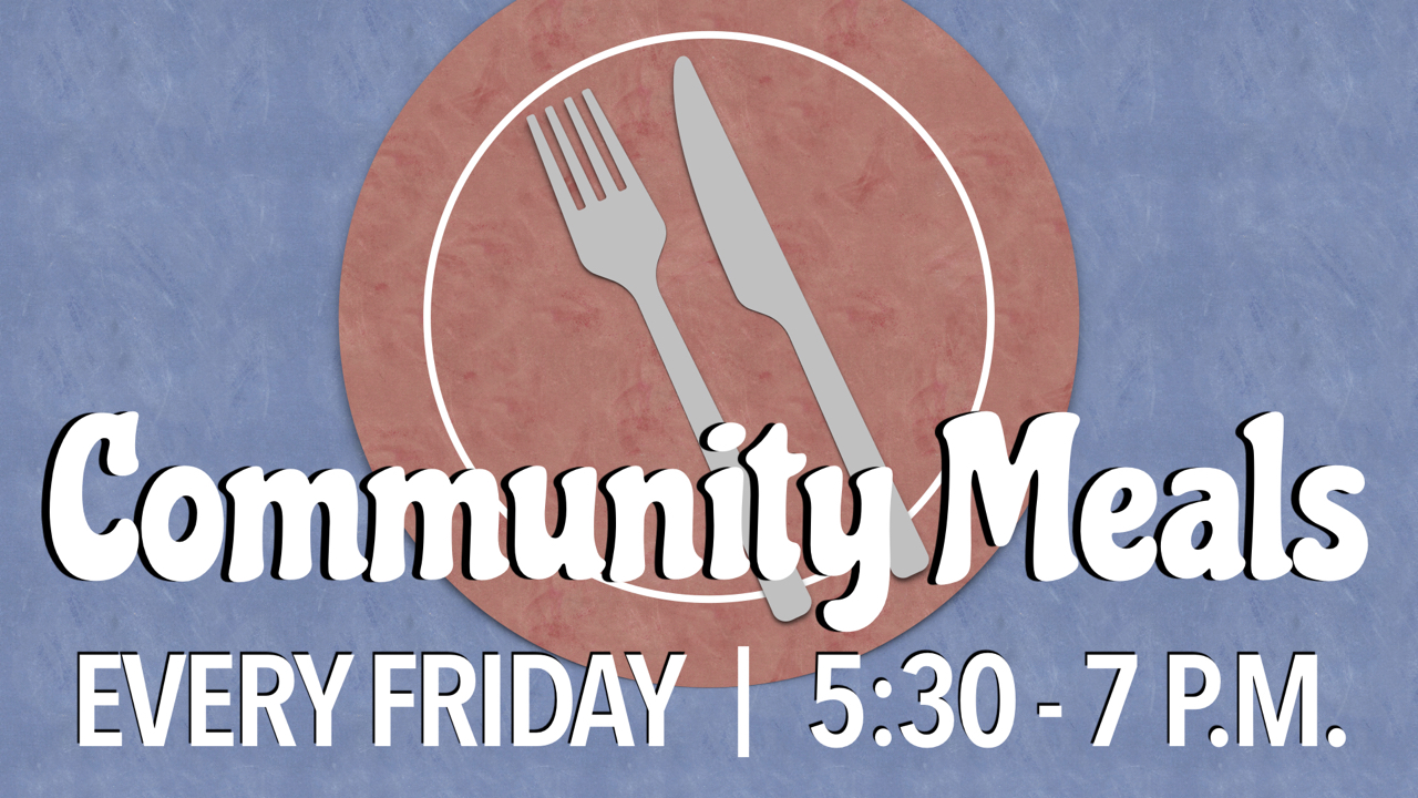 RLC Community Meals Every Friday from 5:30 - 7 p.m.