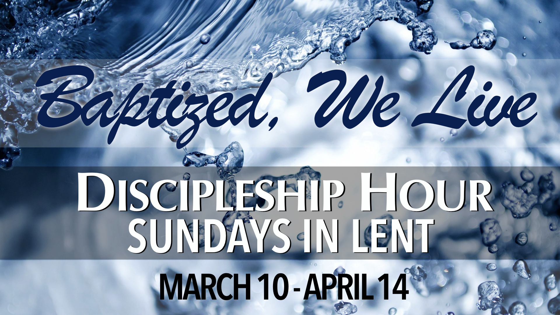 Baptized, We Live Discipleship Hour during Sundays in Lent