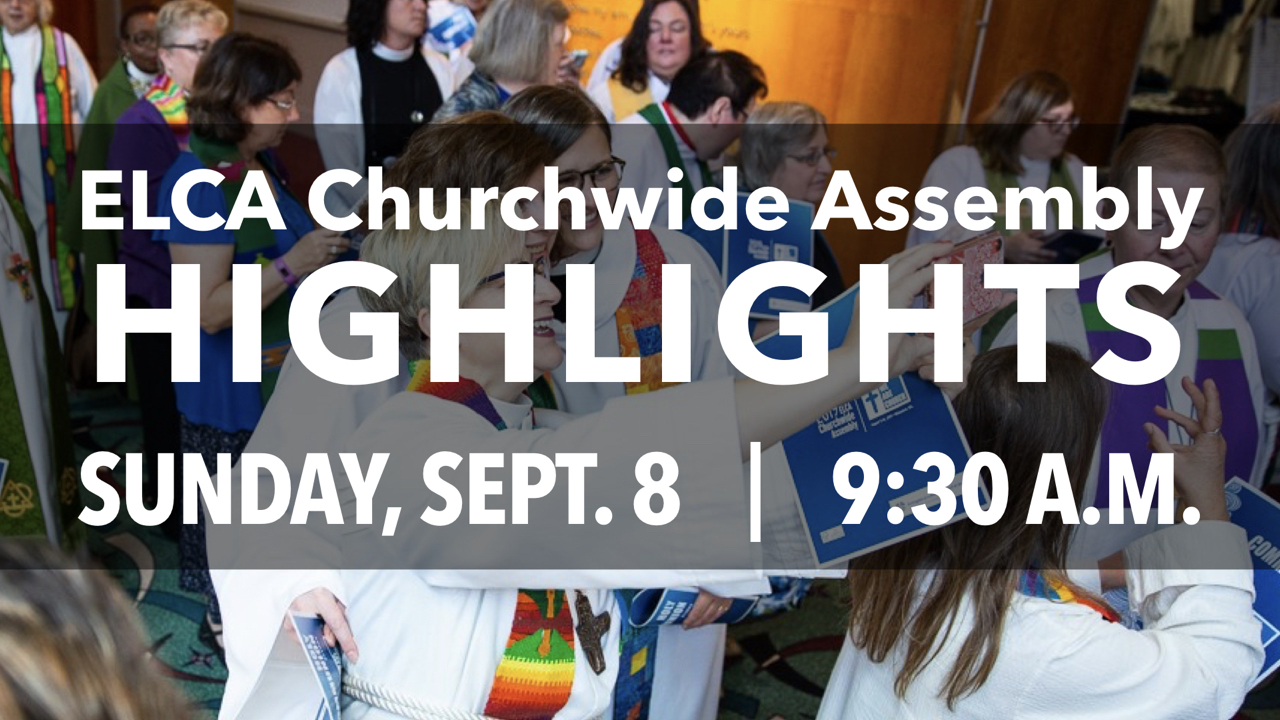 ELCA Churchwide Assembly Highlights on Sunday, Sept. 8 at 9:30 a.m.