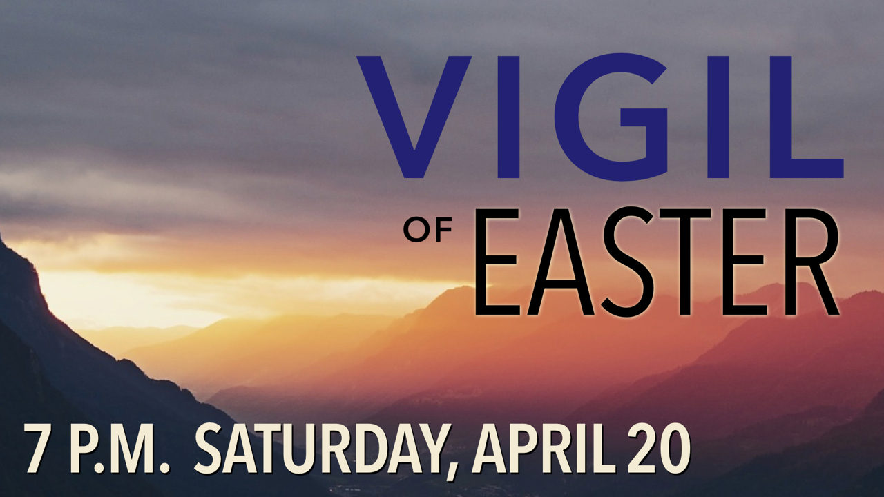 Vigil of Easter at RLC Saturday, April 20 at 7 p.m.
