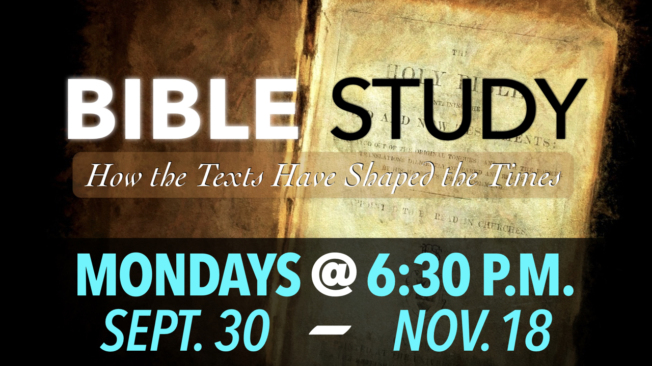 Monday Evening Adult Bible Study: How the Texts Have Shaped the Times from Sept. 30 - Nov. 18 at 6:30 p.m.