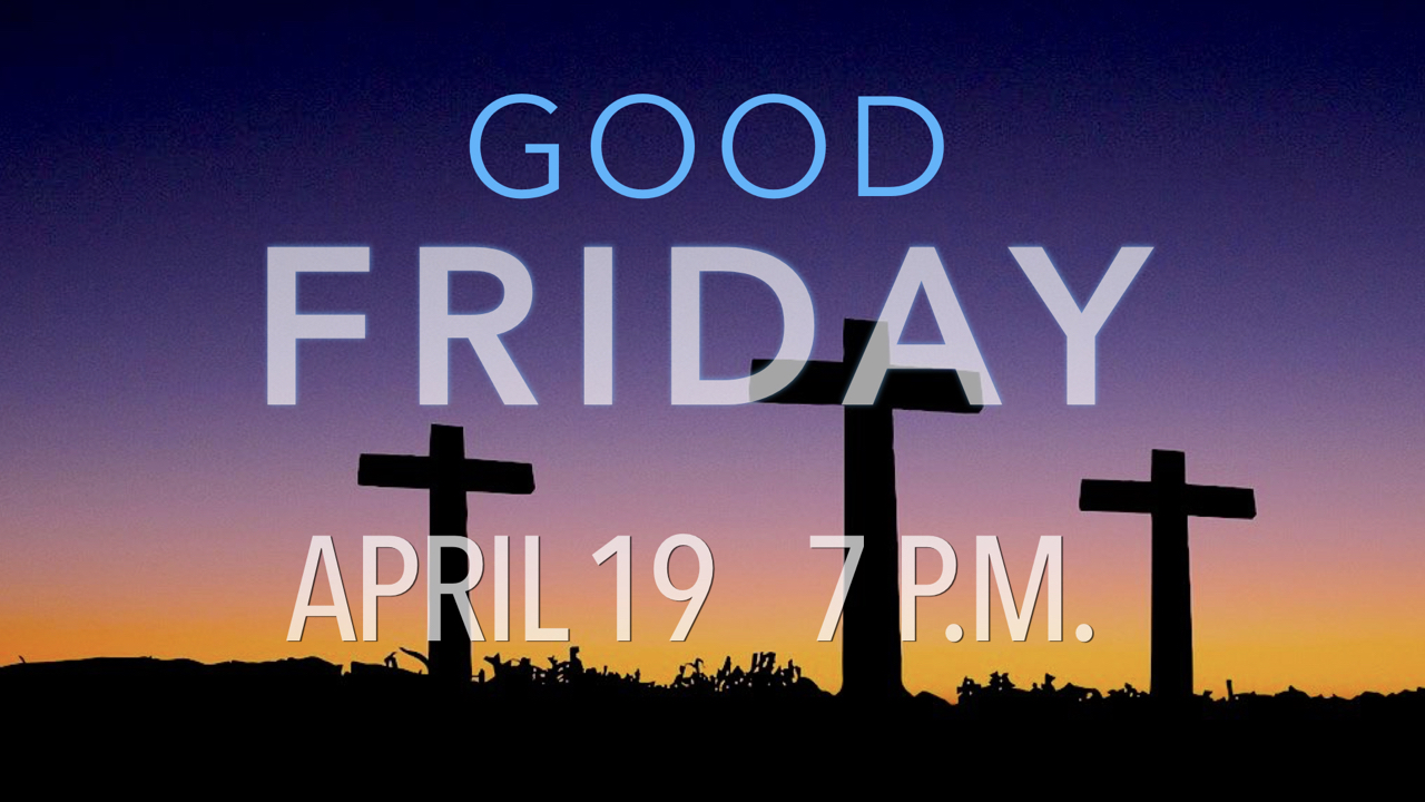 Good Friday at RLC Friday, April 19 at 7 p.m.