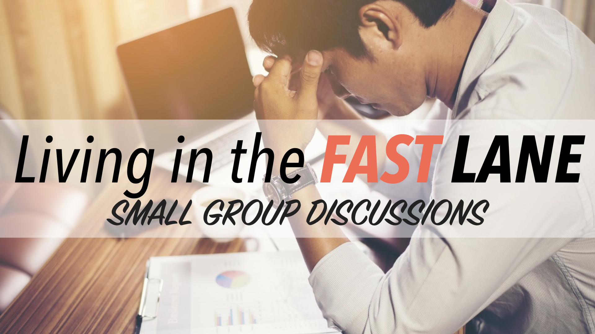 Living in the Fast Lane Small Group Discussions
