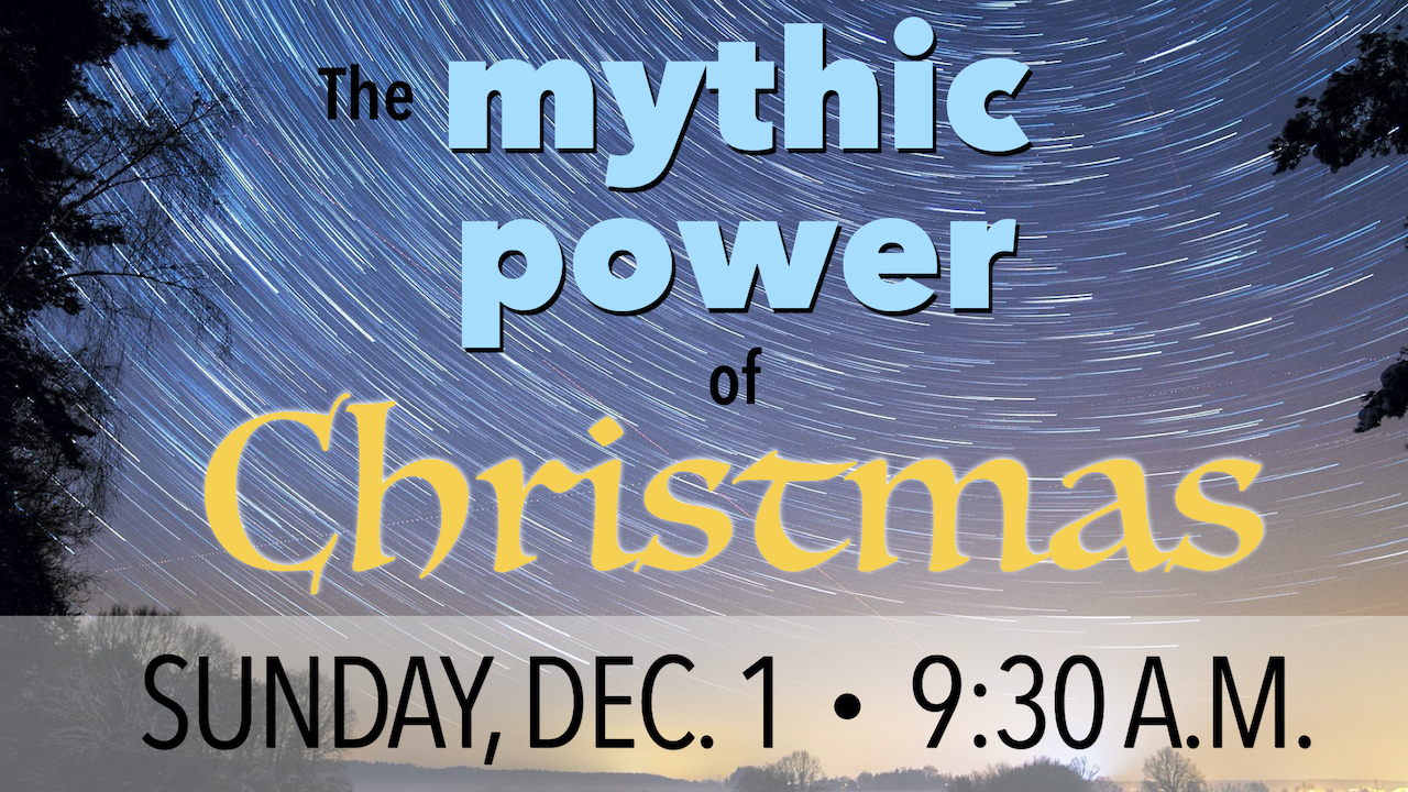 The Mythic Power of Christmas Learning Hour on Sunday, Dec. 1 at 9:30 a.m.