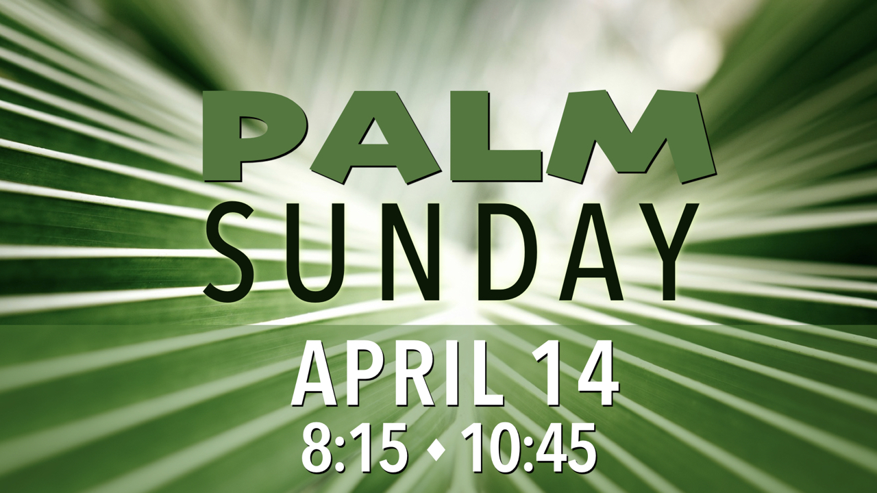 Palm Sunday at RLC on April 14 at 8:15 and 10:45 a.m.