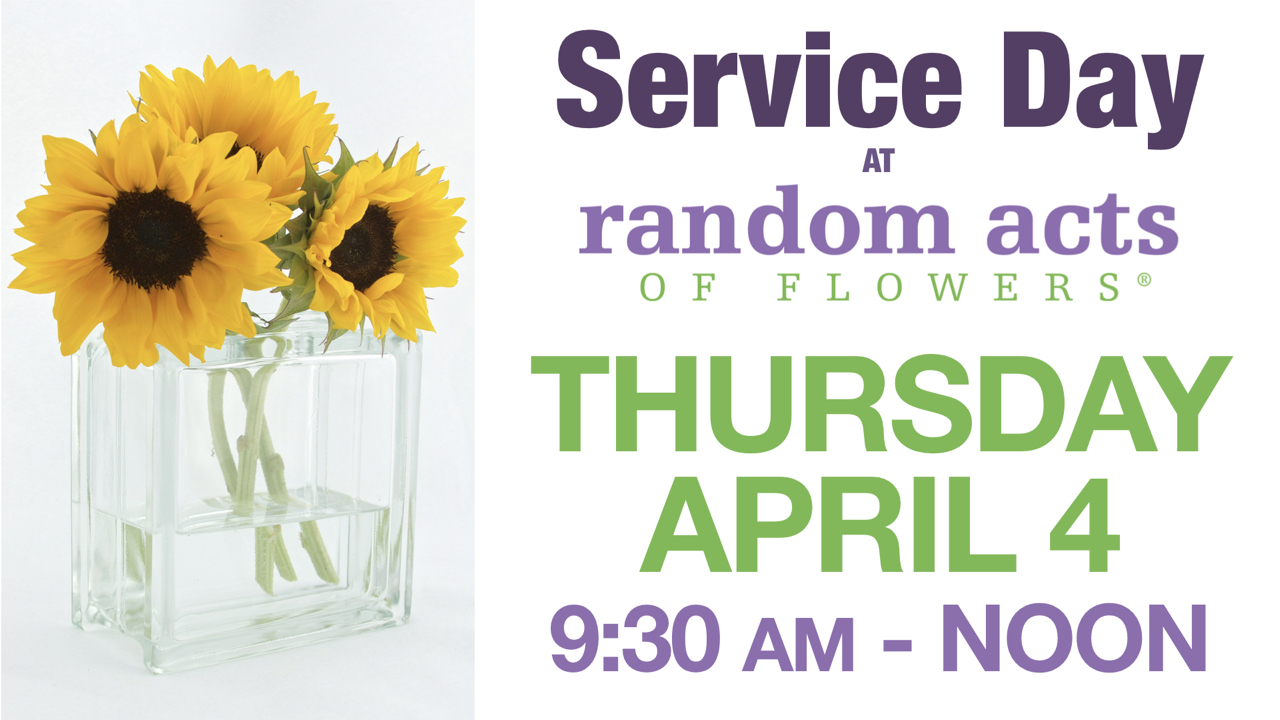 Random Acts of Flowers Service Day on April 4 from 9:30 a.m. - Noon