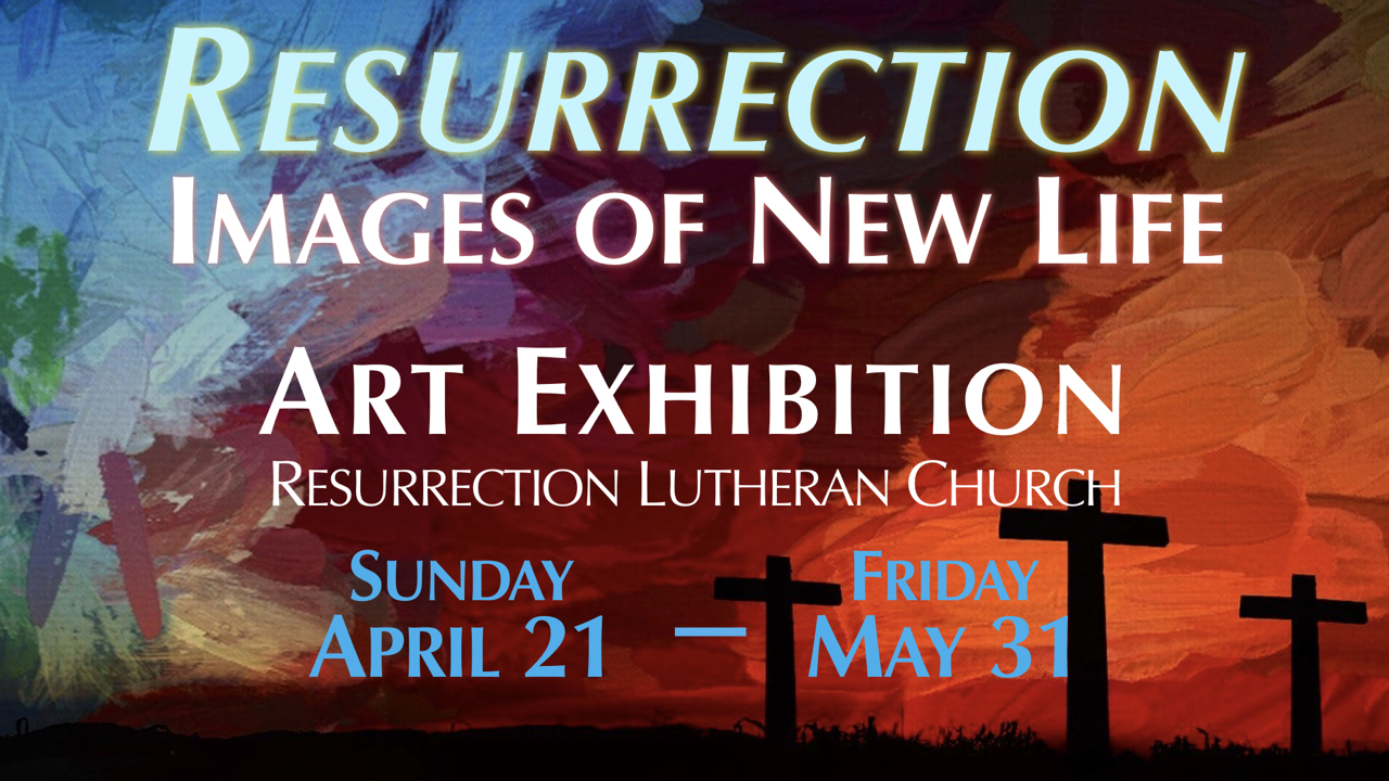 Resurrection Images of New Life Art Exhibition at RLC April 21 to May 31