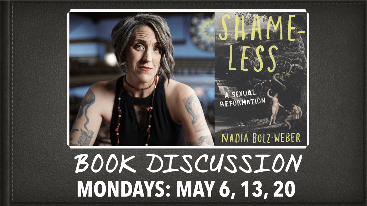 Shameless: A Sexual Reformation Book Discussion Mondays May 6, 13, 20