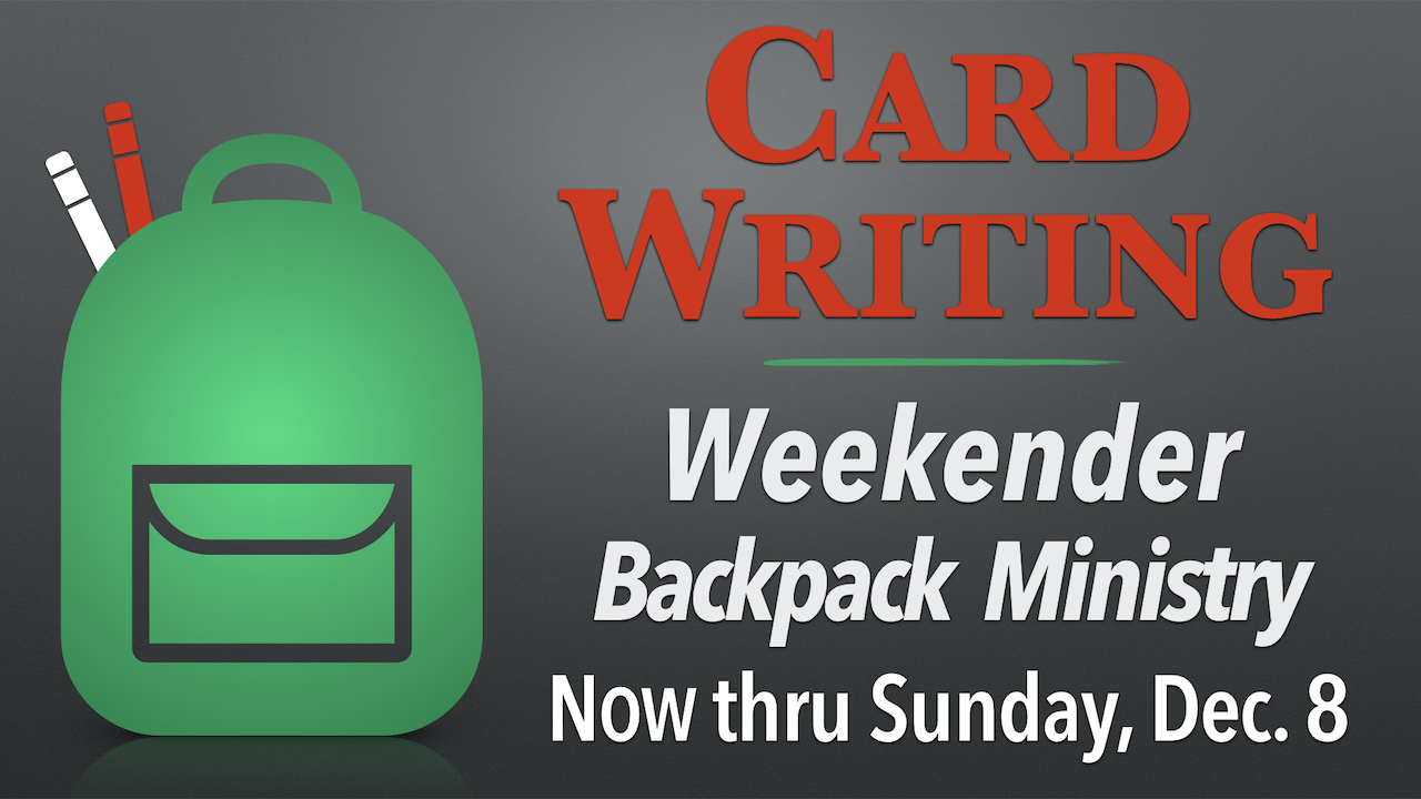 Card Writing for Weekender Backpack Ministry through Sunday, Dec. 8