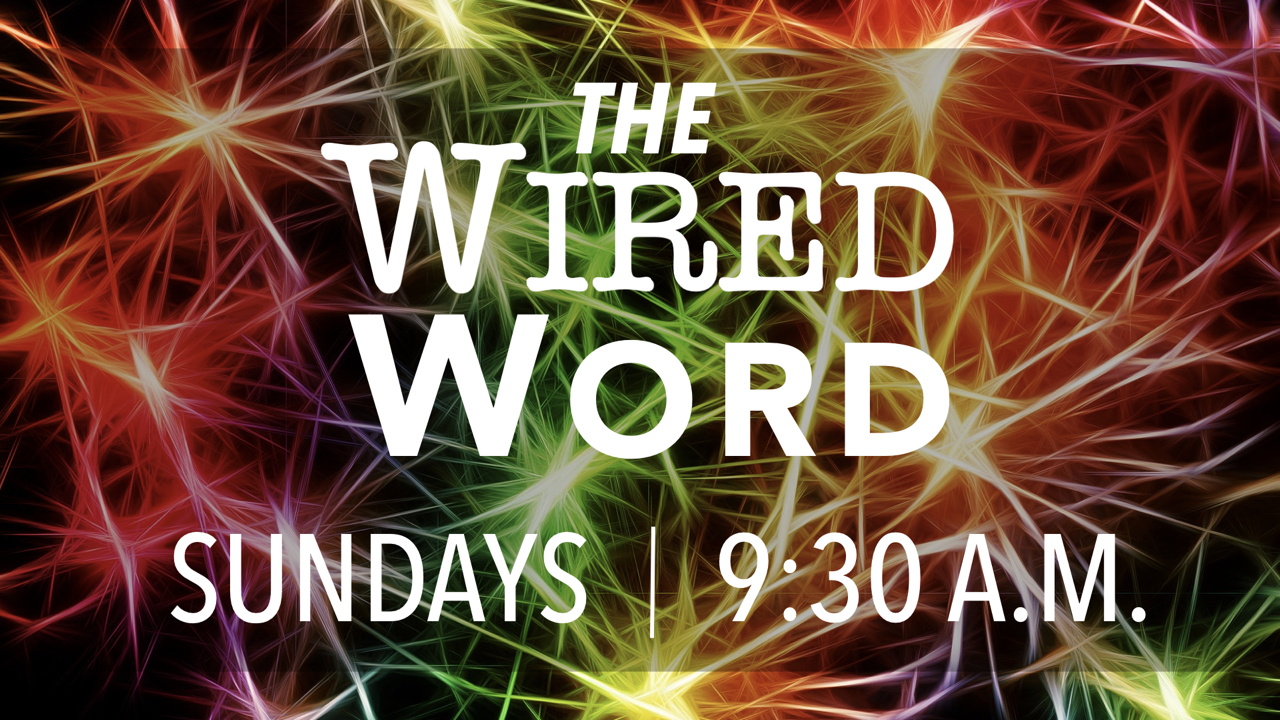The Wired Word Learning Hour Bible Study Group Sundays at 9:30 a.m.