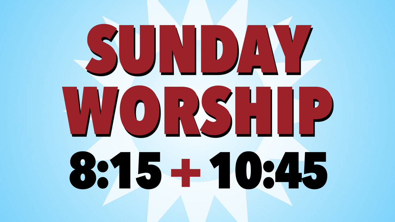 RLC Sunday Worship Times at 8:15 & 10:45 a.m.
