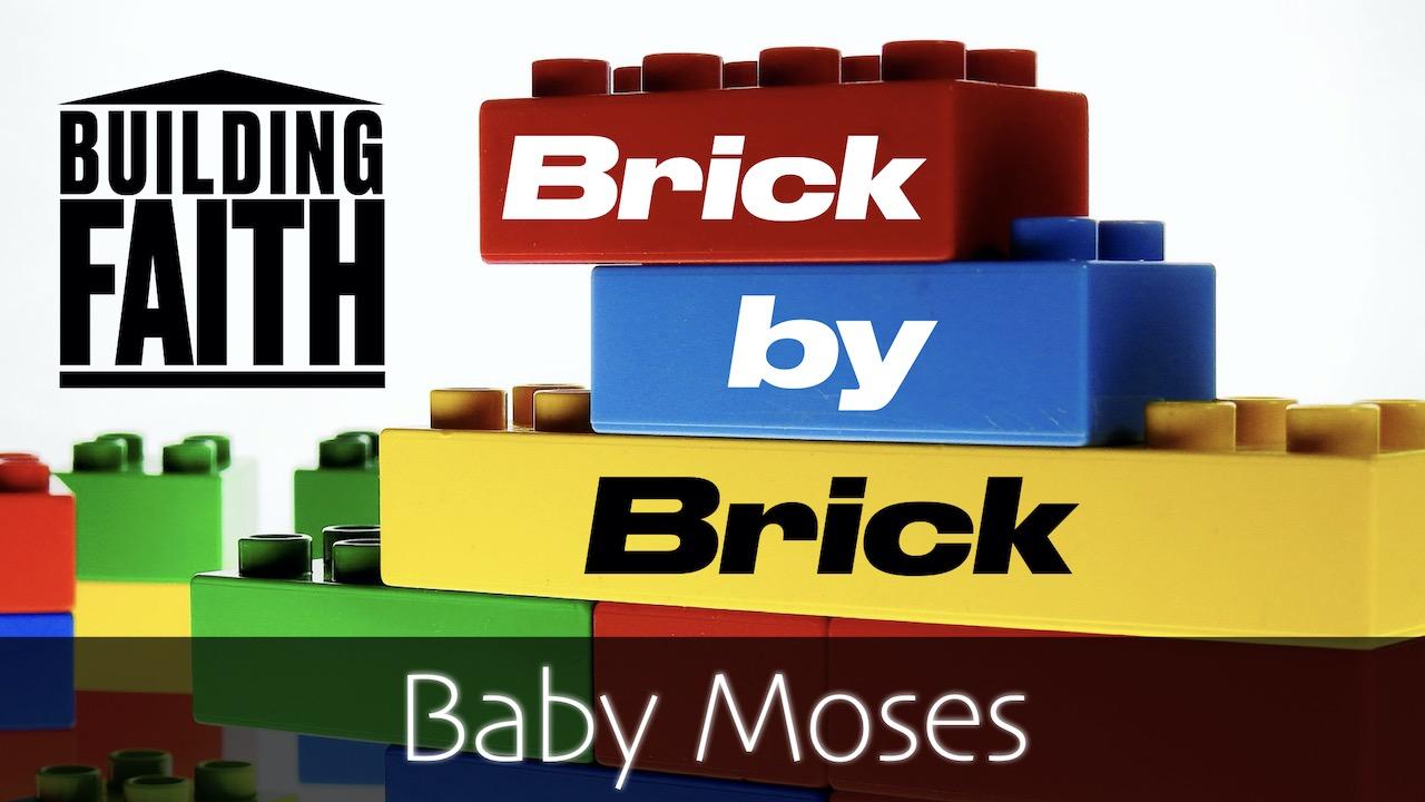 Building Faith Brick by Brick: Baby Moses