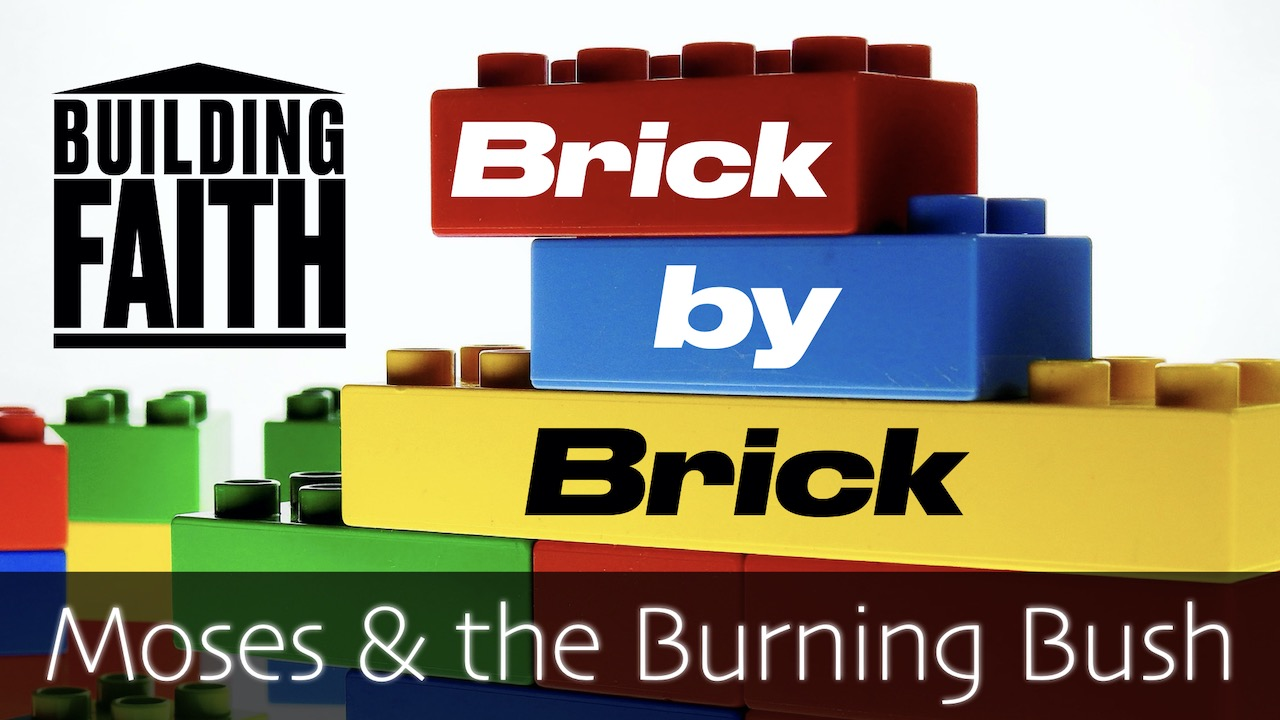 Building Faith Brick by Brick: Moses and the Burning Bush