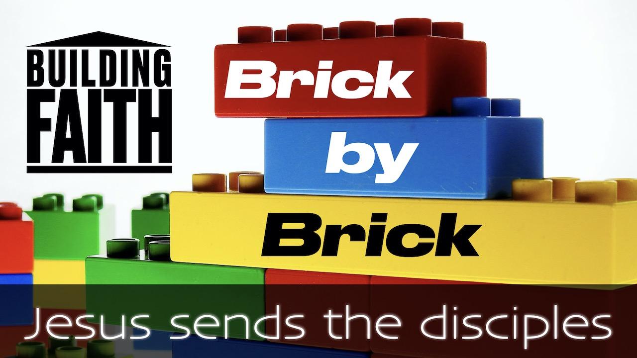 Building Faith Brick by Brick: Jesus Sends the Disciples