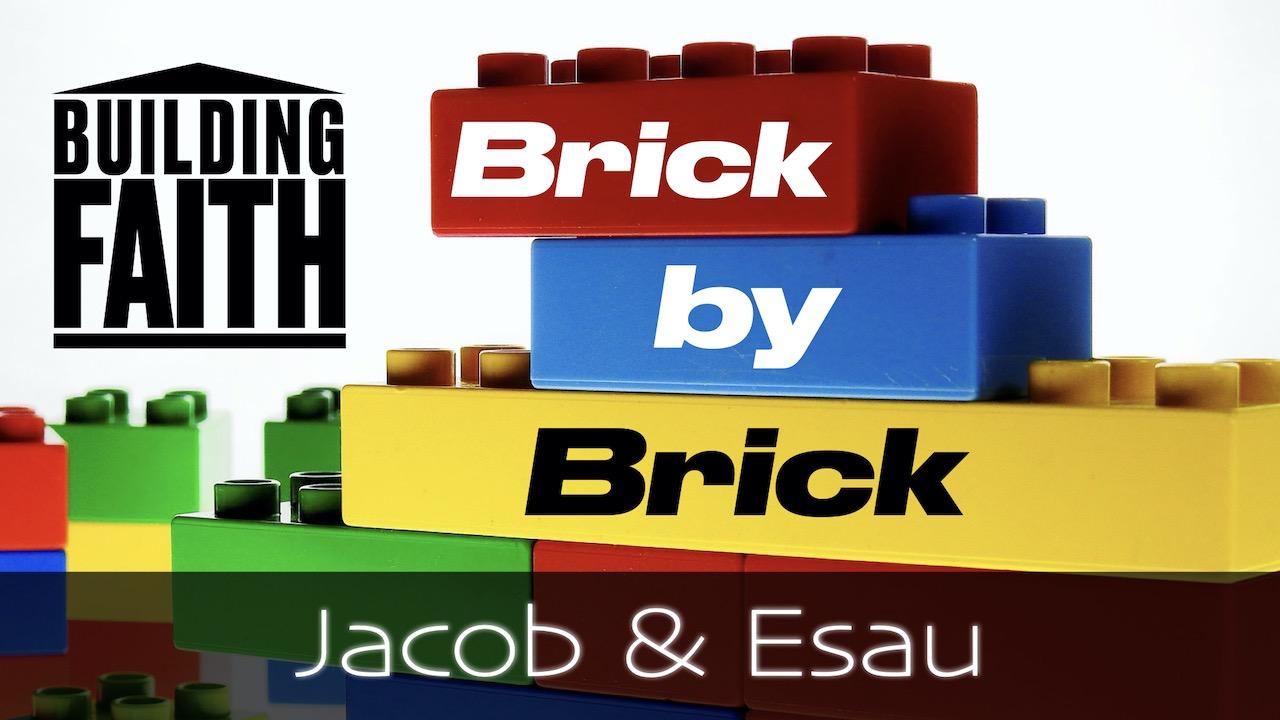 Building Faith Brick by Brick: Jacob and Esau