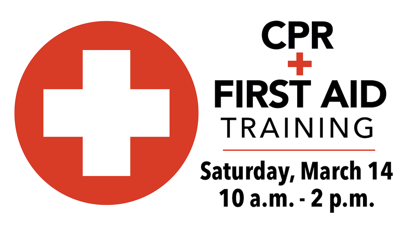 CPR + First Aid Training on Saturday, March 14 from 10 a.m. - 2 p.m.
