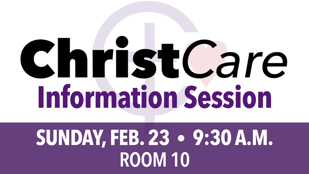 2020 Christ Care Groups Information Session on Sunday, Feb. 23 at 9:30 a.m. in Room 10