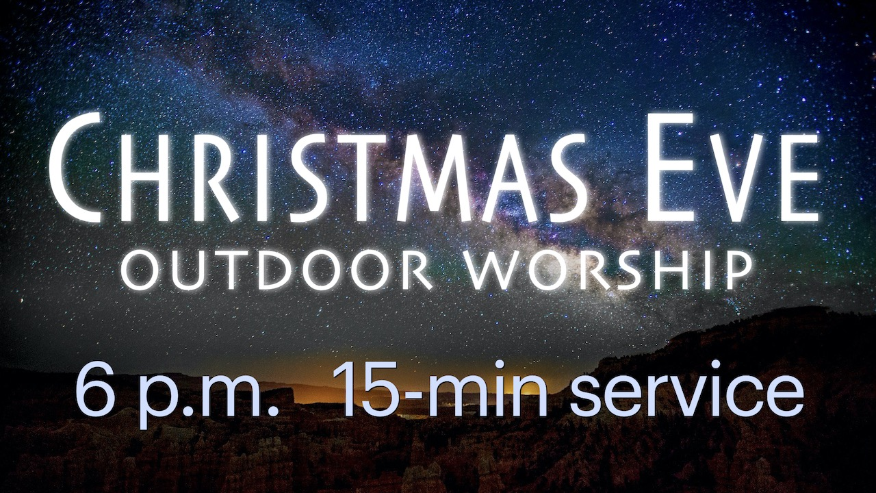 2020 Christmas Eve 15 minute Outdoor Worship at 6 p.m.