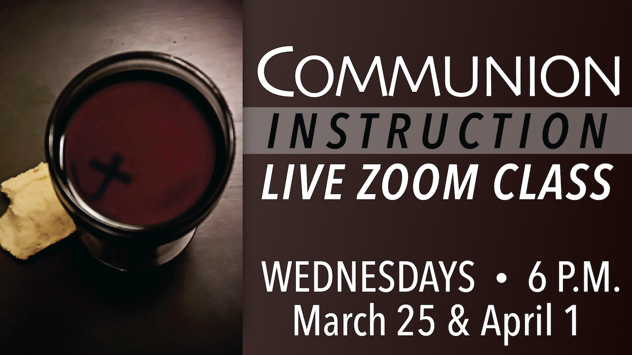 Communion Instruction Live Zoom Class at 6 p.m. on Wednesdays March 25 and April 1