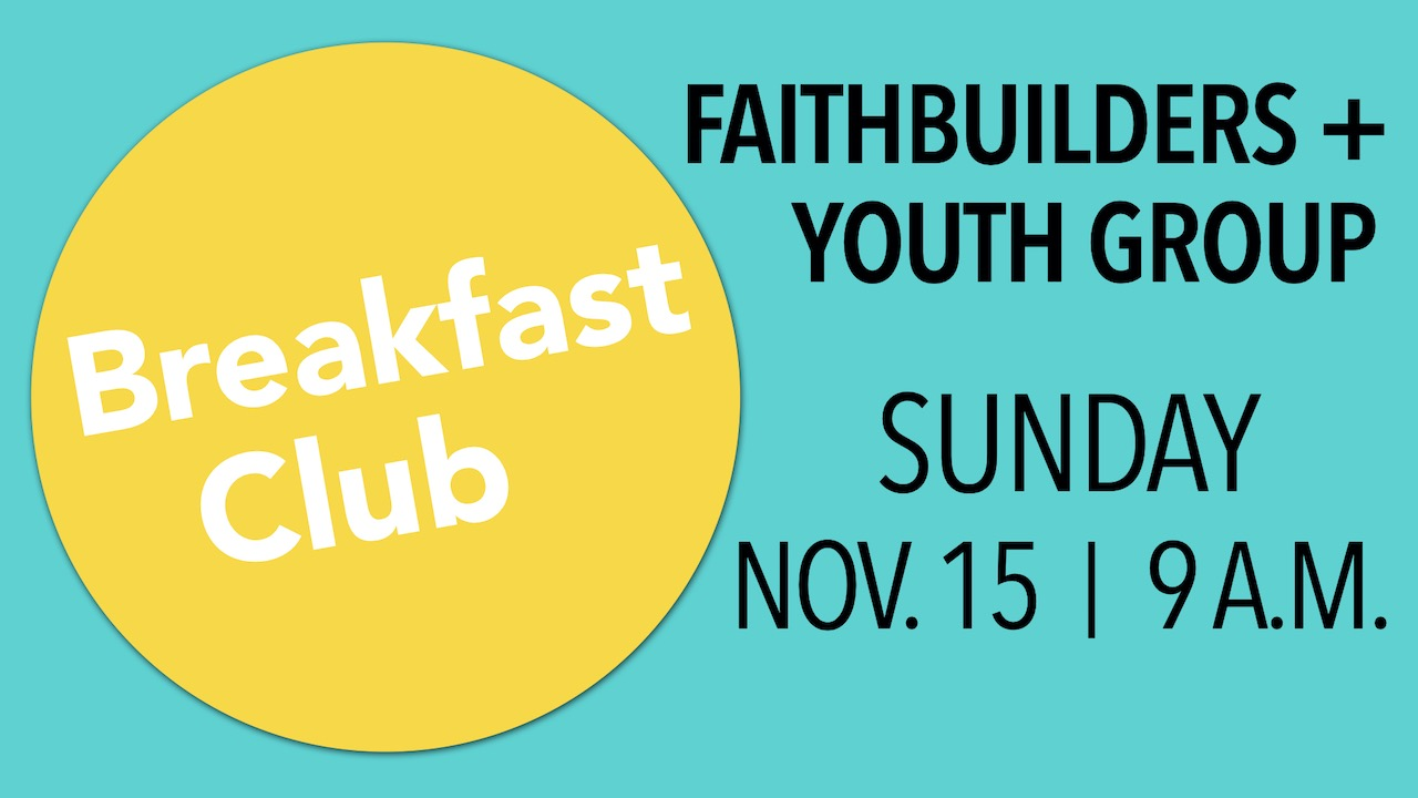 FaithBuilders & Youth Group November Breakfast Club on Sunday, Nov. 15 at 9 a.m.