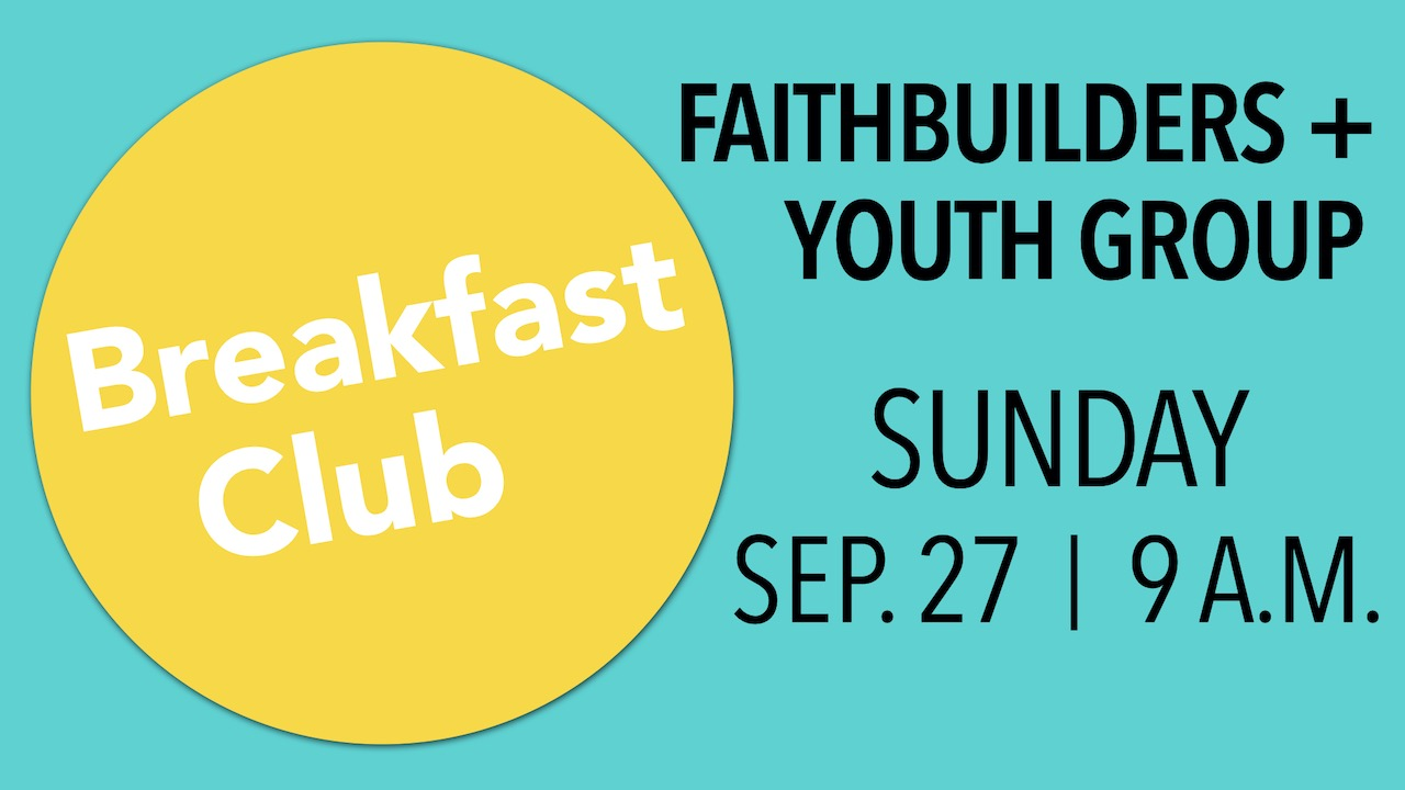 FaithBuilders and Youth Group Breakfast Club on Sunday, Sep. 27 at 9 a.m.