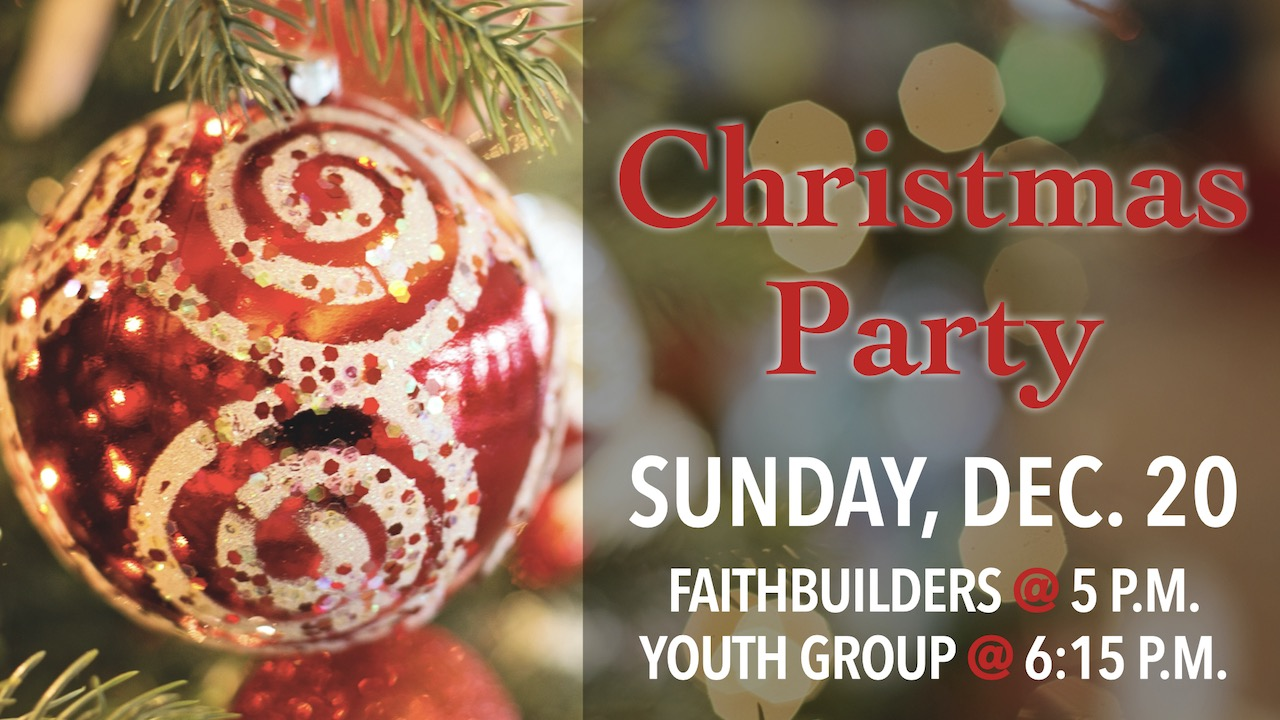 FaithBuilders & Youth Group Christmas Party on Sunday, Dec. 20 with FaithBuilders at 5 p.m. and Youth Group at 6:15 p.m.