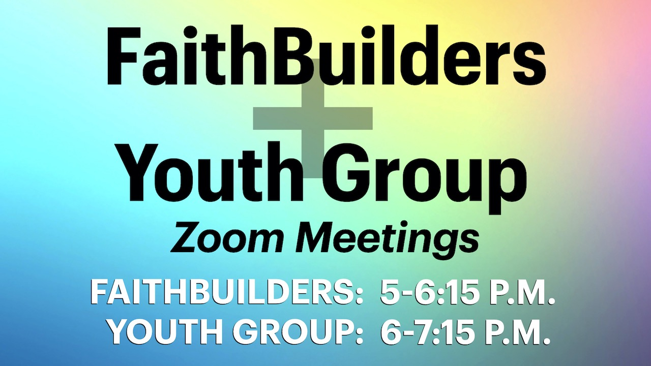 FaithBuilders and Youth Group Zoom Meetings Resume
