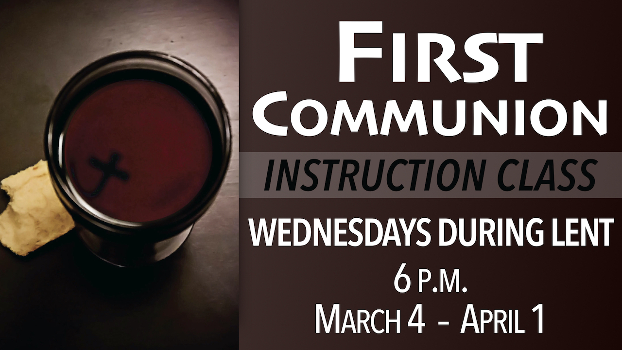 First Communion Instruction Class Wednesday Evenings During Lent at 6 p.m. from March 4 to April 1