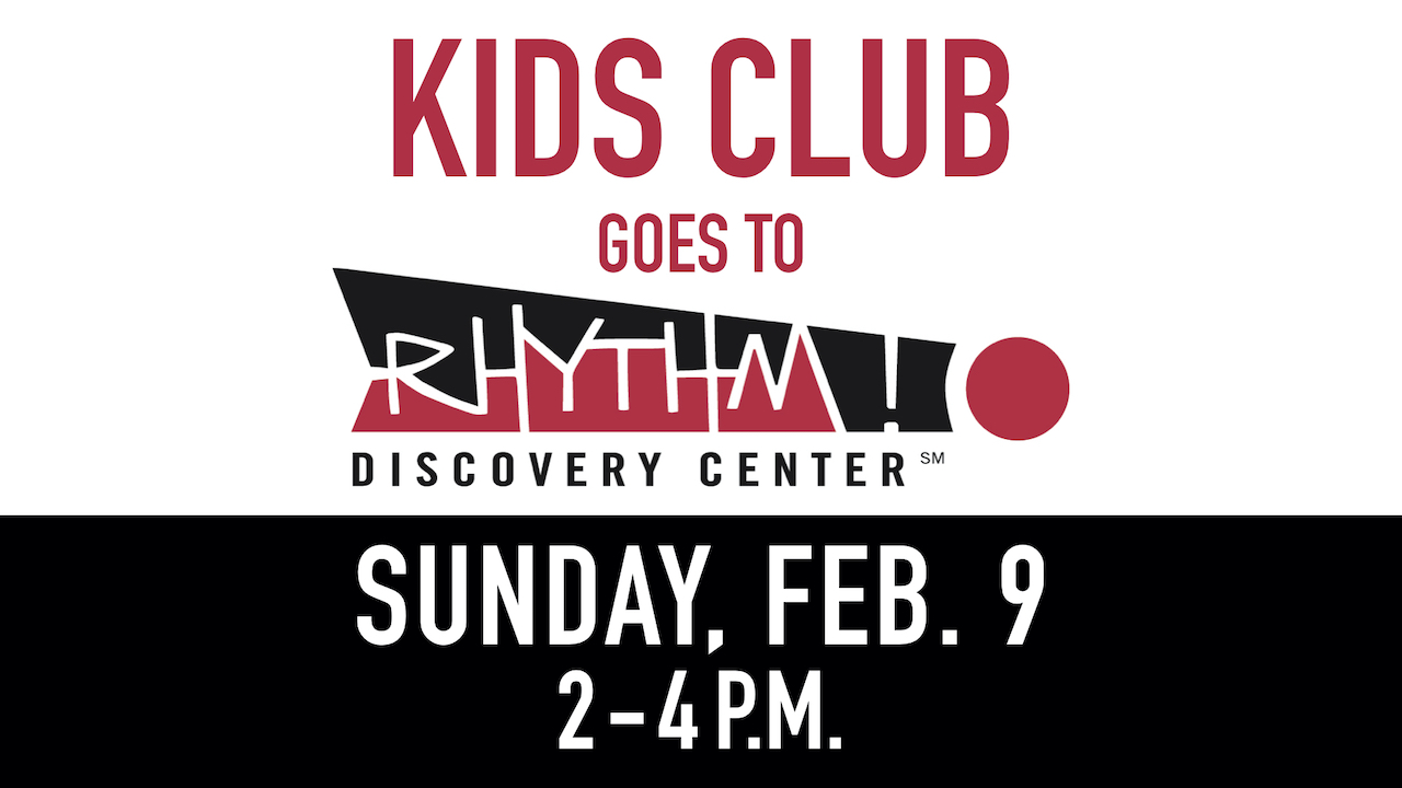 RLC Kids Club goes to Rhythm! Discovery Center on Sunday, Feb. 9 from 2-4 p.m.