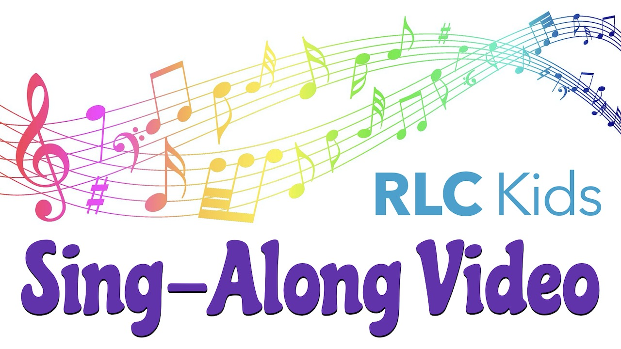 RLC Kids Sing-Along Video