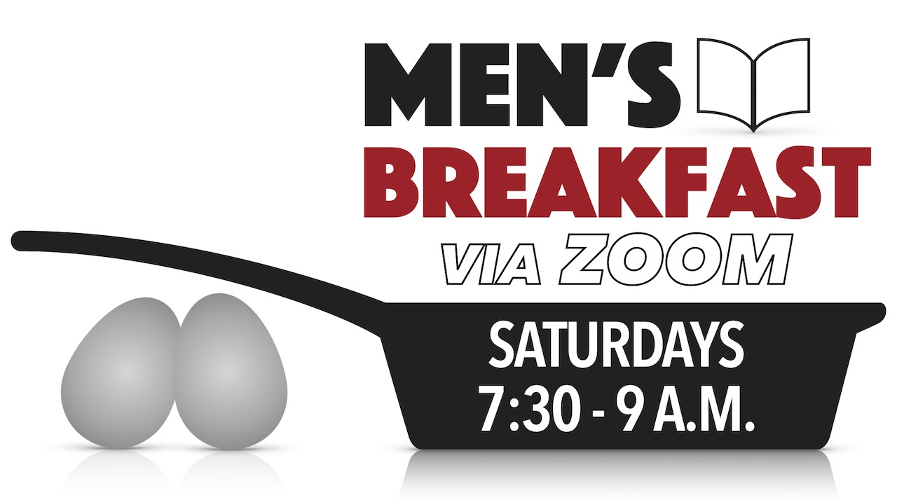 Men's Breakfast via Zoom on Saturdays from 7:30 - 9 a.m.