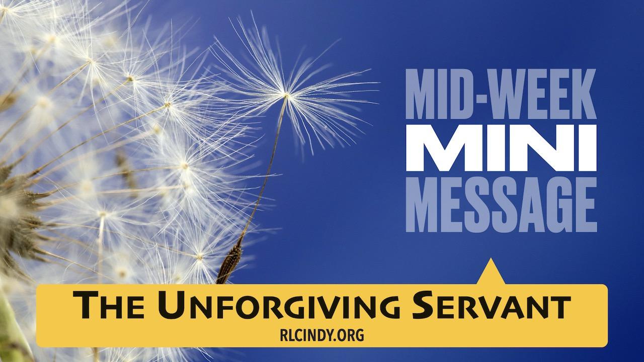 Mid-week Mini Message for RLC Kids: The Unforgiving Servant
