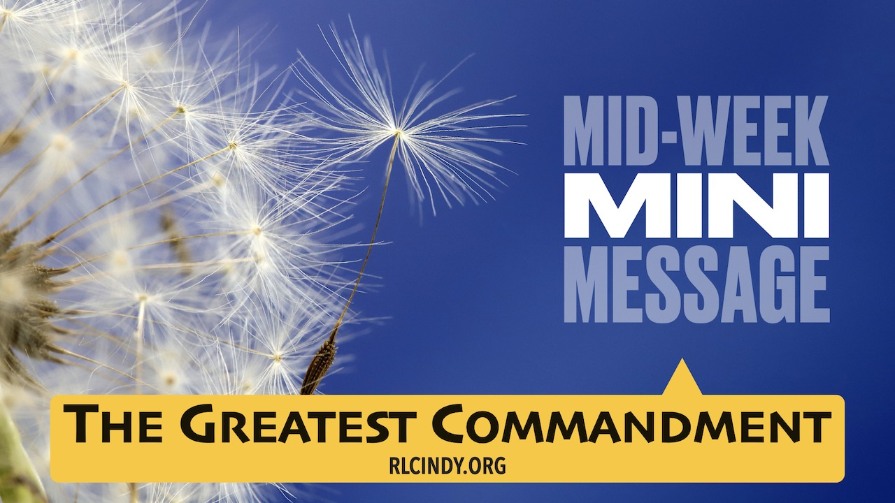 Mid-week Mini Message for RLC Kids: The Greatest Commandment