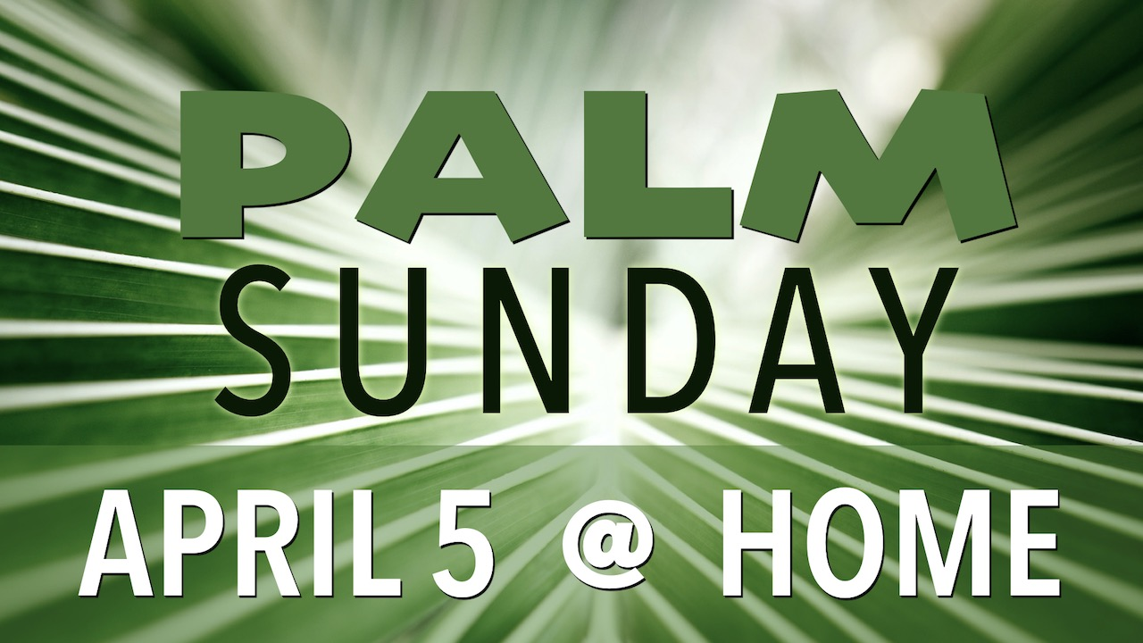 Palm Sunday April 5 at Home