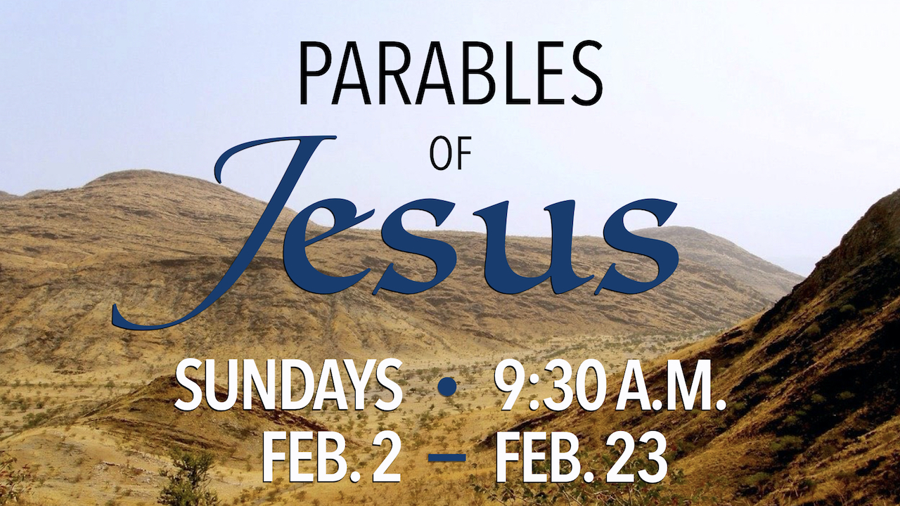 Parables of Jesus Learning Hour on Sundays Feb. 2 through Feb. 23 at 9:30 a.m.