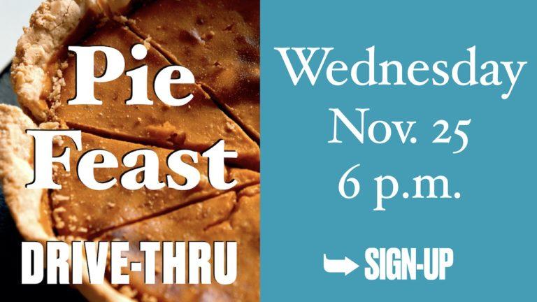 Thanksgiving Eve Pie Feast Drive-Thru on Wednesday, Nov. 25 at 6 p.m.