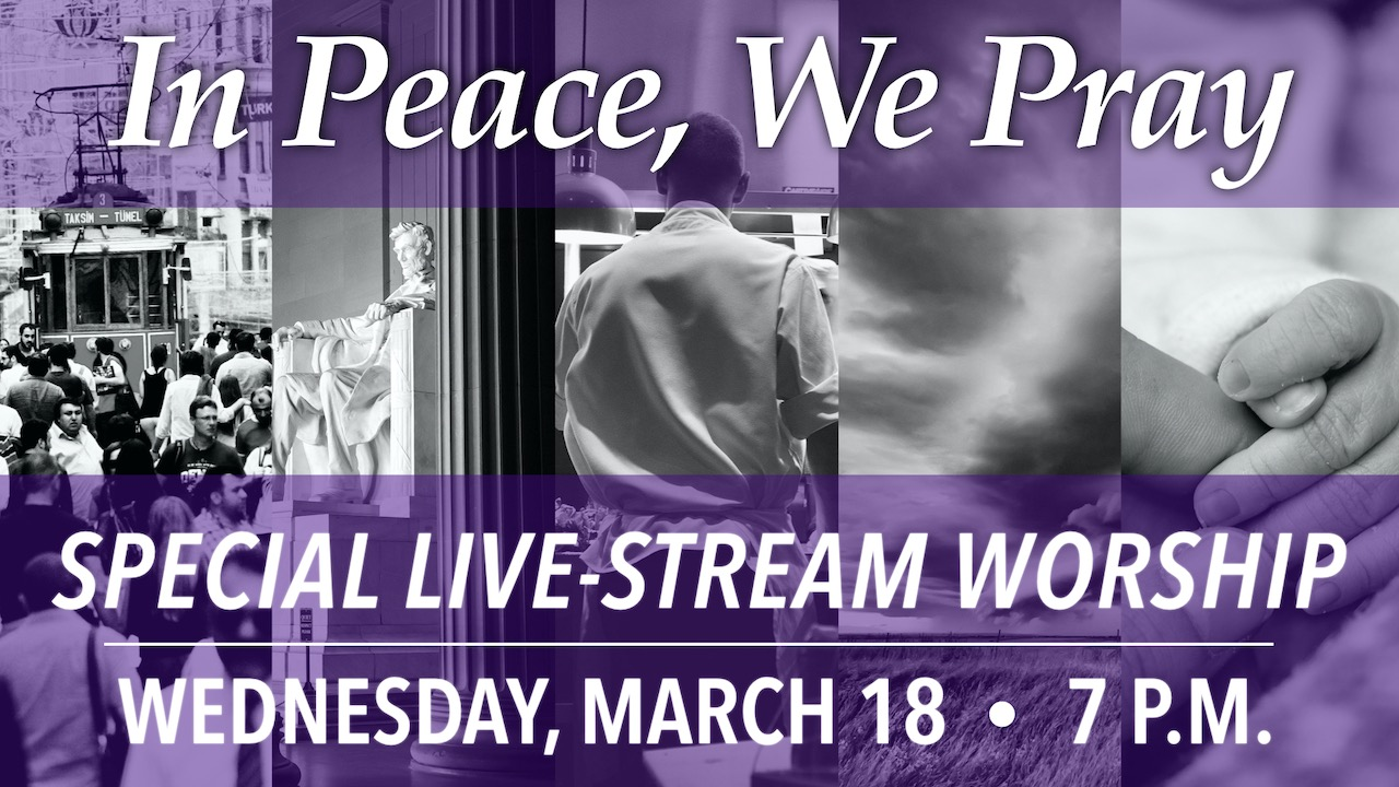 In Peace, We Pray Special Live-Stream Worship on Wednesday, March 18 at 7 p.m.