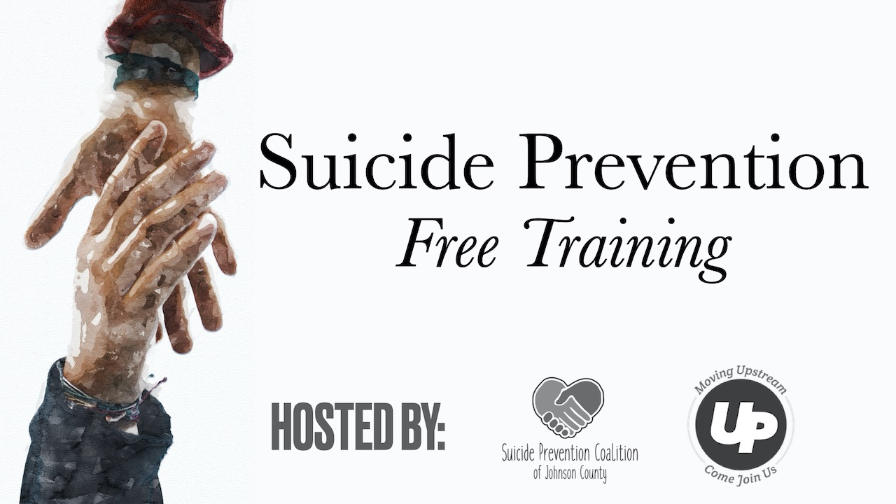 Suicide Prevention Free Training Hosted by Suicide Prevention Coalition of Johnson County and Moving Upstream