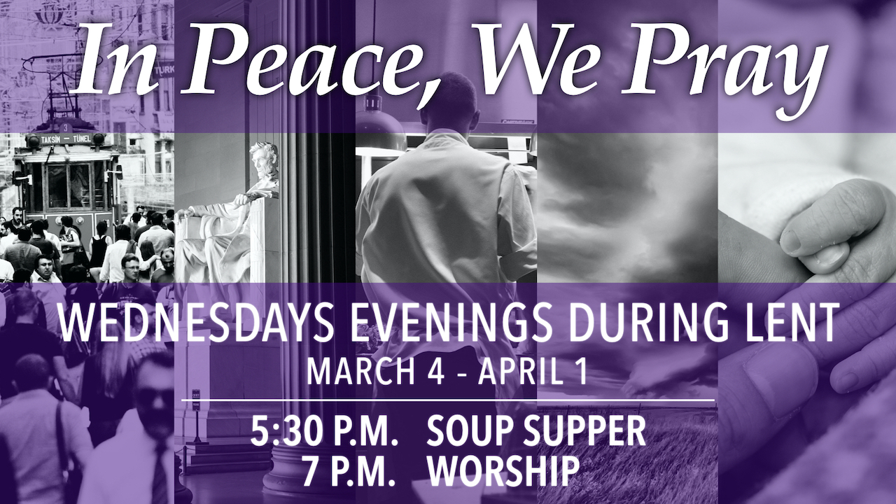 2020 Wednesday evenings during Lent from March 4 to April 1 with soup suppers starting at 5:30 p.m. and worship starting at 7 p.m.