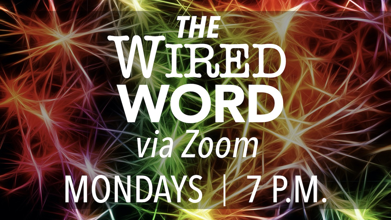 The Wired Word via Zoom on Mondays at 7 p.m.