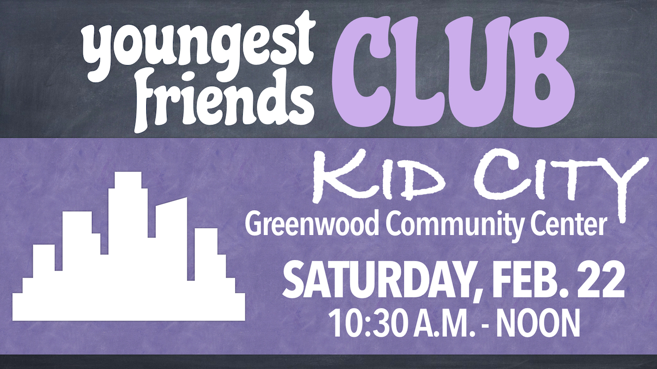 Youngest Friends Club Goes to Greenwood Community Kid City on Saturday, Feb. 22 from 10:30 a.m. - Noon