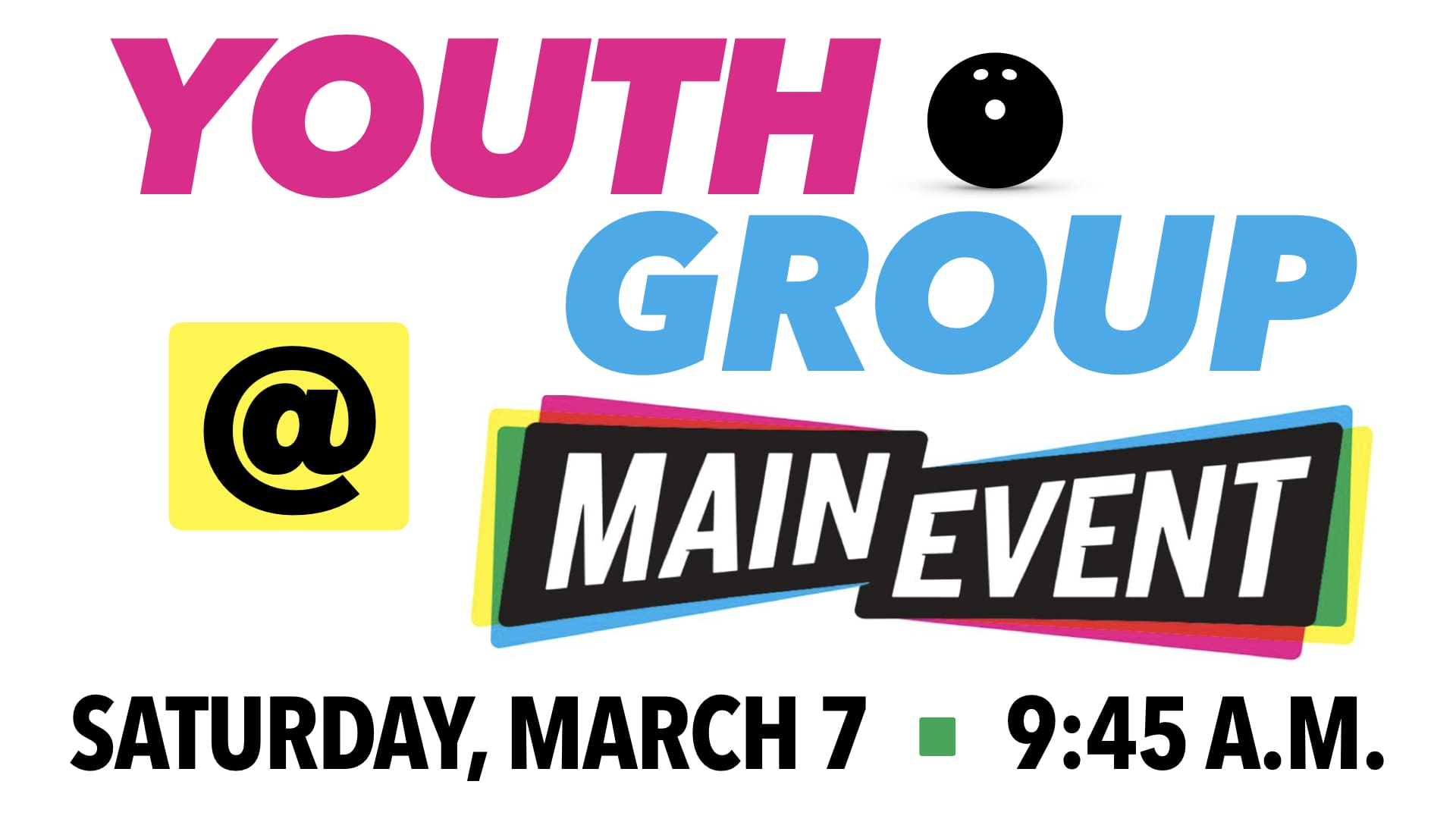 RLC's Youth Group Fellowship at Main Event on Saturday, March 7 at 9:45 a.m.