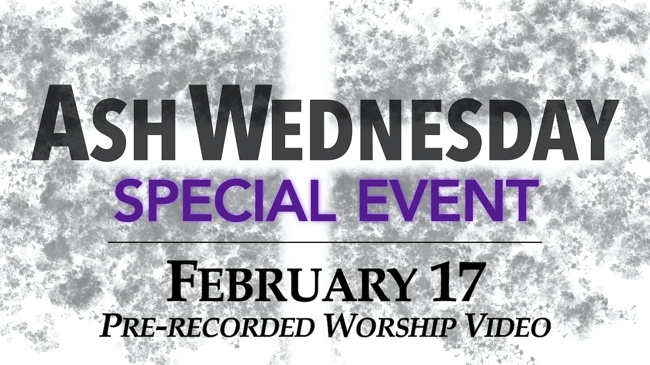 Ash Wednesday February 17 Special Pre-recorded Worship Service Video