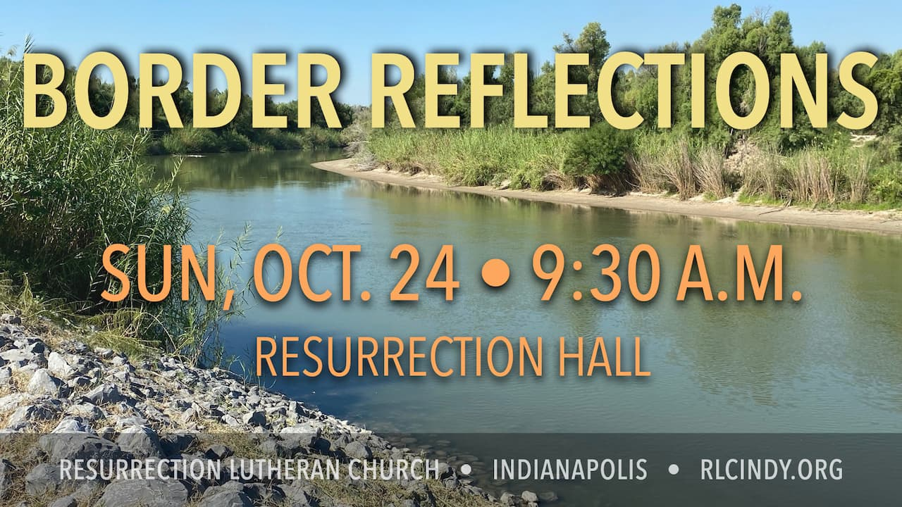Border Reflections on Sunday, Oct. 24 at 9:30 a.m. in Resurrection Hall