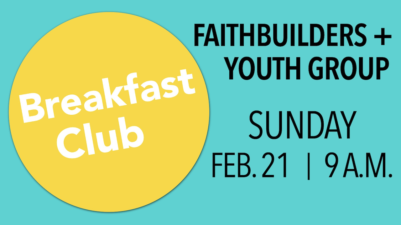 RLC FaithBuilders and Youth Group Breakfast Club on Sunday, Feb. 21 at 9 a.m.